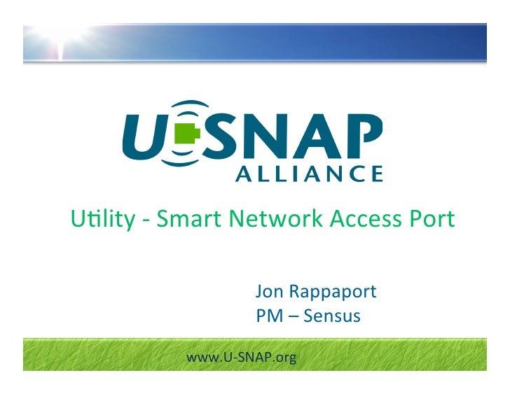 """U""""lity‐SmartNetworkAccessPort                    JonRappaport                   PM–Sensus           www.U‐SNAP.org"""