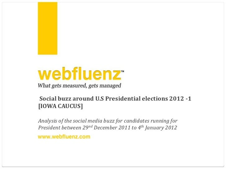 Social buzz around U.S Presidential elections 2012 -1[IOWA CAUCUS]Analysis of the social media buzz for candidates running...