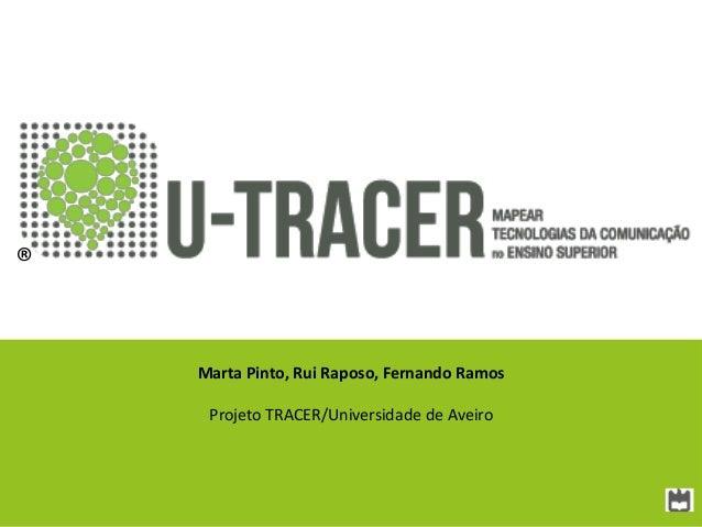 ® Marta Pinto, Rui Raposo, Fernando Ramos Projeto TRACER/Universidade de Aveiro