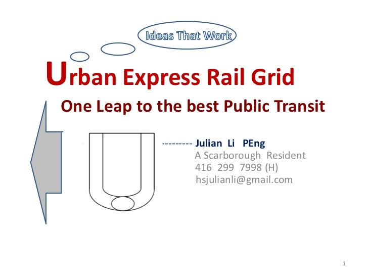 Urban Express Rail Grid    One Leap to the best Public Transit-----        -------------------------------- Julian Li PEng...