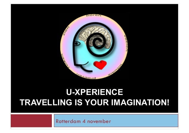 U-XPERIENCE TRAVELLING IS YOUR IMAGINATION! Rotterdam 4 november