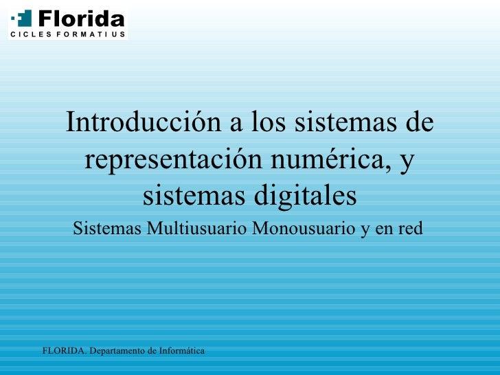 Introducción a los sistemas de representación numérica, y sistemas digitales Sistemas Multiusuario Monousuario y en red