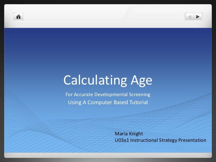 Calculating AgeFor Accurate Developmental Screening Using A Computer Based Tutorial                    Maria Knight       ...