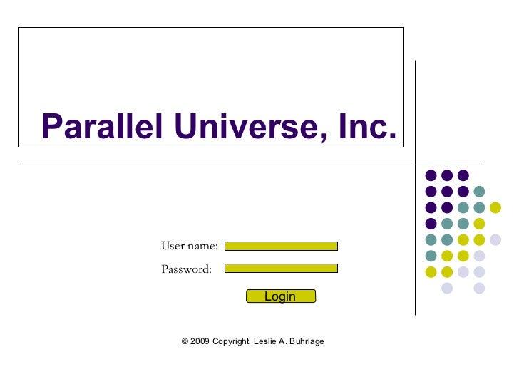 Parallel Universe, Inc. Login User name:  Password: Login © 2009 Copyright  Leslie A. Buhrlage