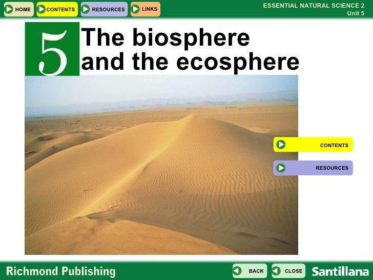 The biosphere  and the ecosphere CONTENTS RESOURCES