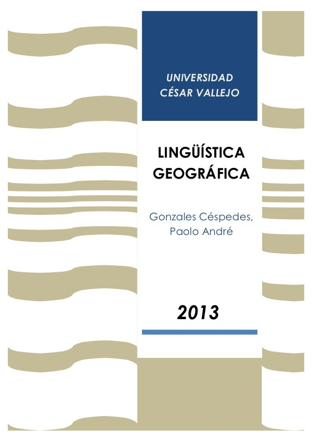 UNIVERSIDADCÉSAR VALLEJOLINGÜÍSTICAGEOGRÁFICAGonzales Céspedes,Paolo André2013