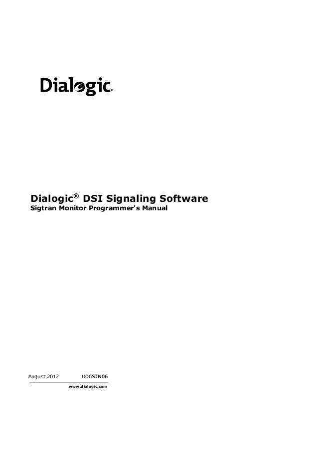 August 2012 U06STN06 www.dialogic.com Dialogic® DSI Signaling Software Sigtran Monitor Programmer's Manual