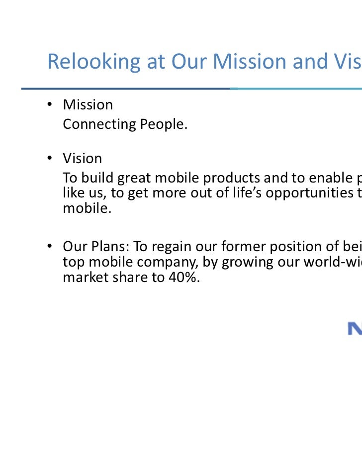 "the mission and vision of nokia ""nokia's mission is simple: connecting people our goal is to build great mobile products that from accounting 4945 at city university of hong kong."