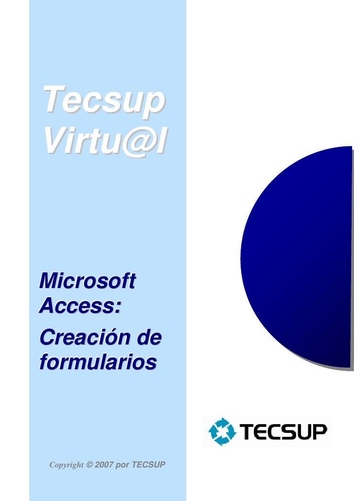 Tecsup Virtu@l   Microsoft Access: Creación de formularios     Copyright © 2007 por TECSUP