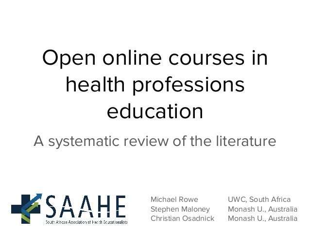Open online courses in health professions education A systematic review of the literature Michael Rowe UWC, South Africa S...