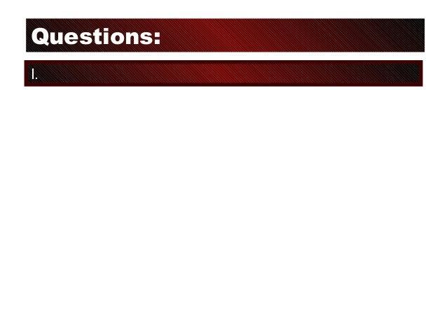 Questions: I.