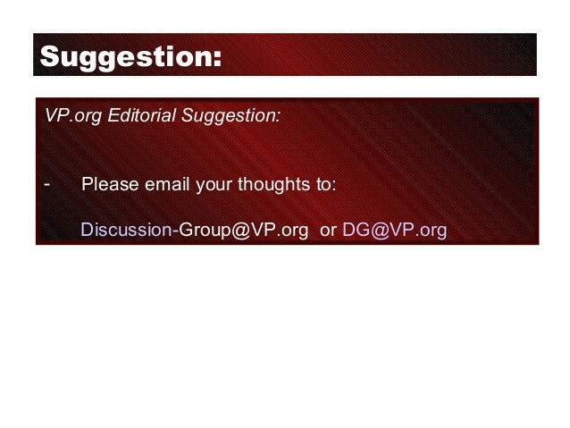 Suggestion: VP.org Editorial Suggestion: - Please email your thoughts to: Discussion-Group@VP.org or DG@VP.org