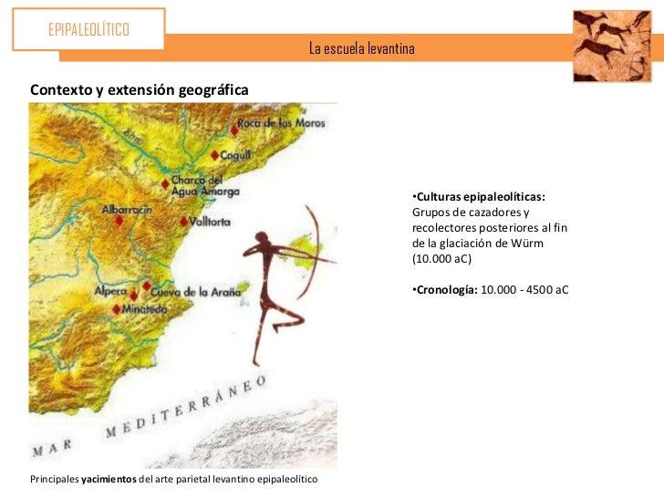EPIPALEOLÍTICO                                                                La escuela levantinaContexto y extensión geo...