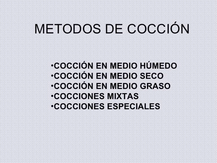 METODOS DE COCCIÓN <ul><li>COCCIÓN EN MEDIO HÚMEDO </li></ul><ul><li>COCCIÓN EN MEDIO SECO </li></ul><ul><li>COCCIÓN EN ME...
