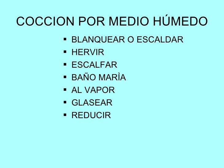 COCCION POR MEDIO HÚMEDO <ul><li>BLANQUEAR O ESCALDAR </li></ul><ul><li>HERVIR </li></ul><ul><li>ESCALFAR </li></ul><ul><l...