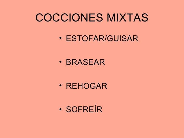 COCCIONES MIXTAS <ul><li>ESTOFAR/GUISAR </li></ul><ul><li>BRASEAR </li></ul><ul><li>REHOGAR </li></ul><ul><li>SOFREÍR </li...