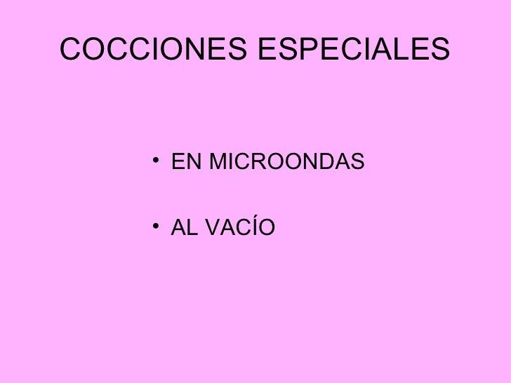 COCCIONES ESPECIALES <ul><li>EN MICROONDAS </li></ul><ul><li>AL VACÍO </li></ul>