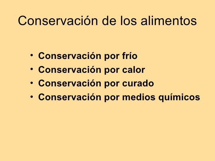 Conservación de los alimentos <ul><li>Conservación por frío </li></ul><ul><li>Conservación por calor </li></ul><ul><li>Con...