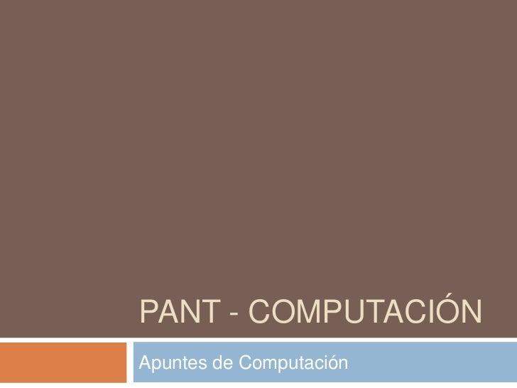 PANT - Computación<br />Apuntes de Computación<br />
