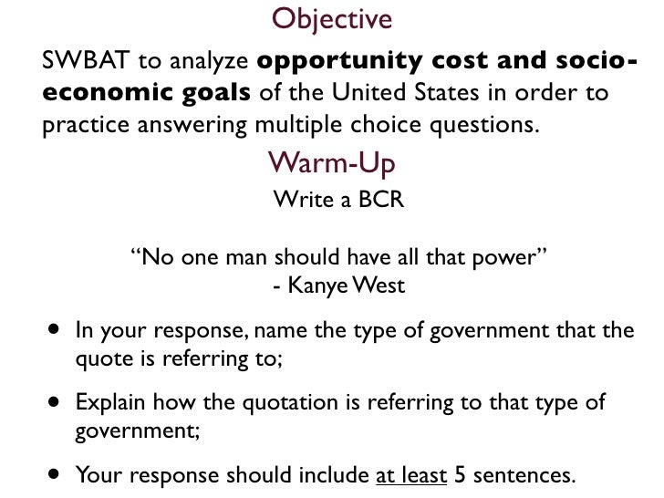Objective SWBAT to analyze opportunity cost and socio- economic goals of the United States in order to practice answering ...