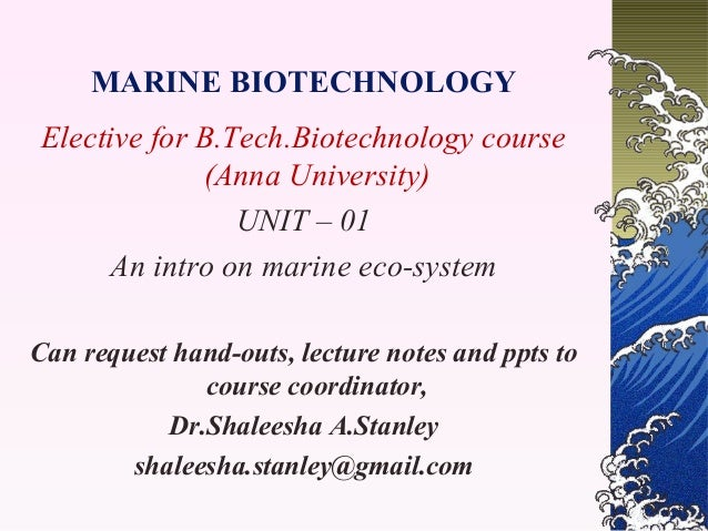 MARINE BIOTECHNOLOGY Elective for B.Tech.Biotechnology course (Anna University) UNIT – 01 An intro on marine eco-system Ca...