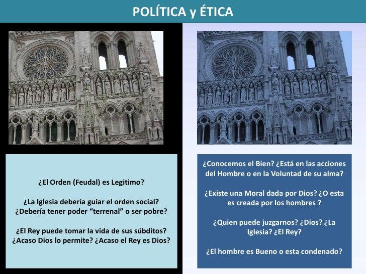 POLÍTICA y ÉTICA<br />¿El Orden (Feudal) es Legitimo? <br />¿La Iglesia debería guiar el orden social? <br />¿Debería tene...