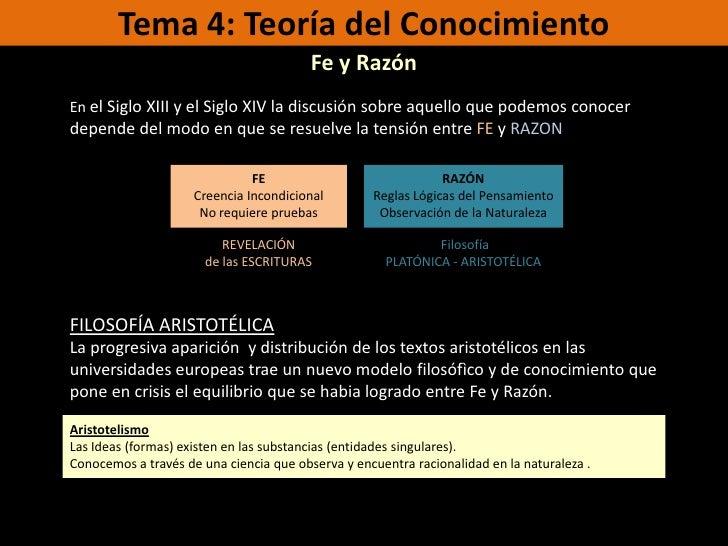 Tema 4: Teoría del Conocimiento<br />Fe y Razón<br />En el Siglo XIII y el Siglo XIV la discusión sobre aquello que podemo...