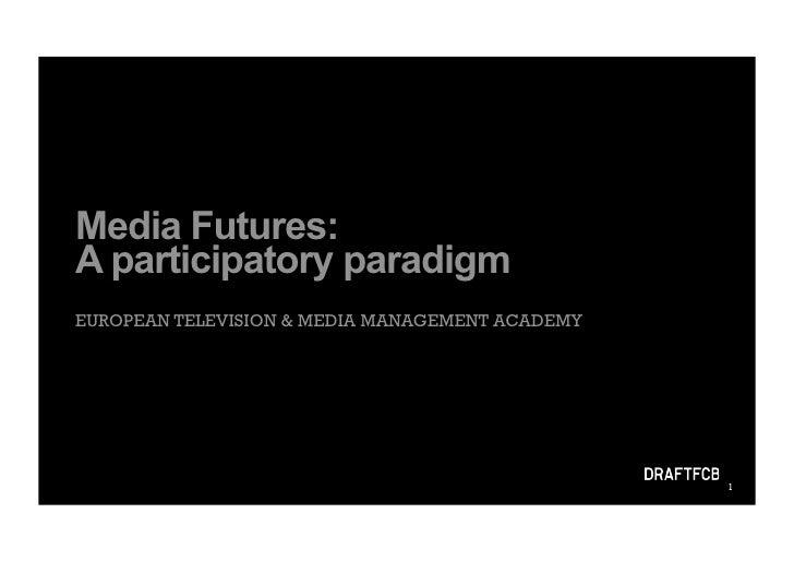 Media Futures: A participatory paradigm EUROPEAN TELEVISION & MEDIA MANAGEMENT ACADEMY                                    ...
