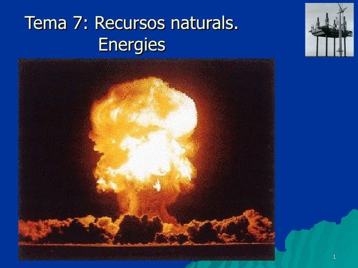 Tema 7: Recursos naturals. Energies