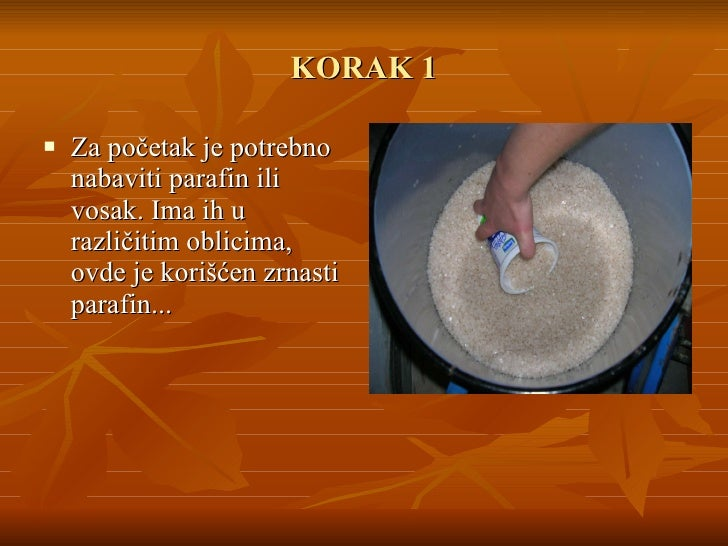 KORAK 1 <ul><li>Za početak je potrebno nabaviti p arafin  ili vosak . Ima  ih  u razli č itim oblicima, ovde je kori šć en...