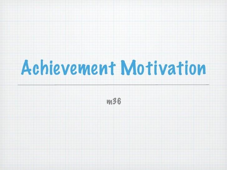 Achievement Motivation           m36