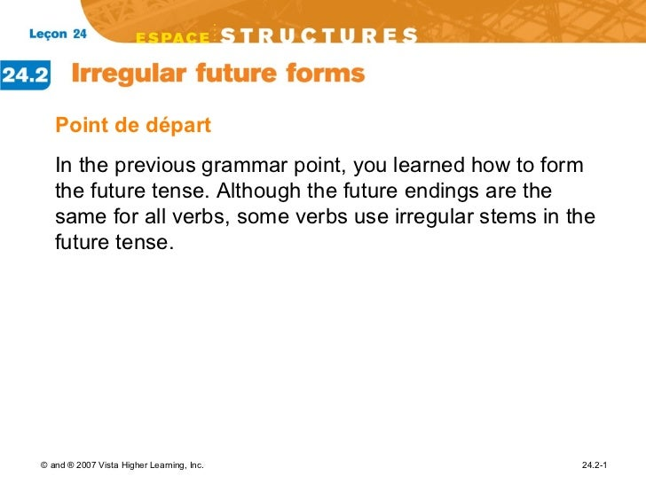 <ul><li>Point de d épart </li></ul><ul><li>In the previous grammar point, you learned how to form the future tense. Althou...