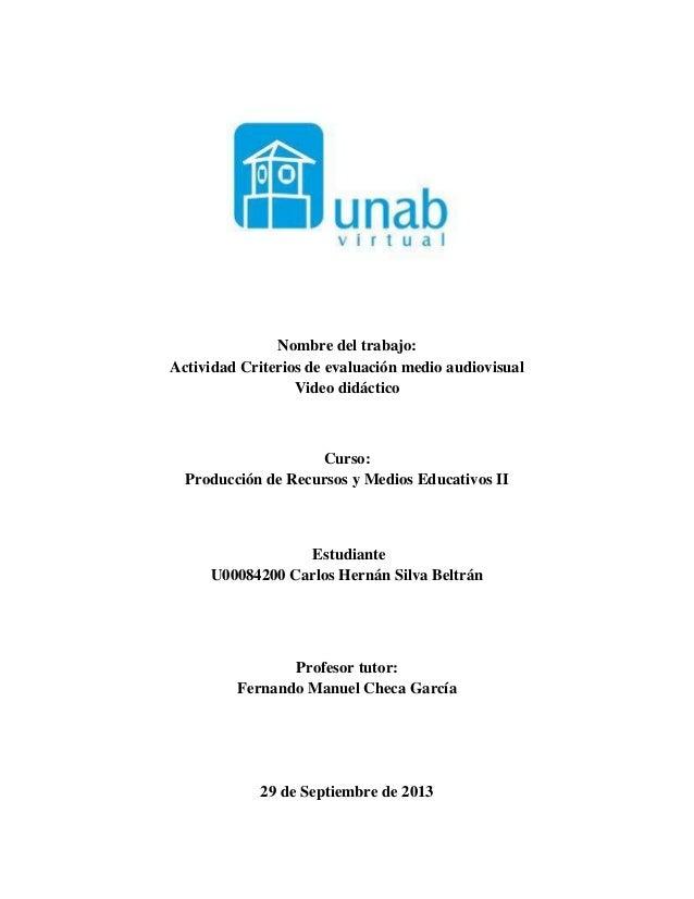 Nombre del trabajo: Actividad Criterios de evaluación medio audiovisual Video didáctico Curso: Producción de Recursos y Me...