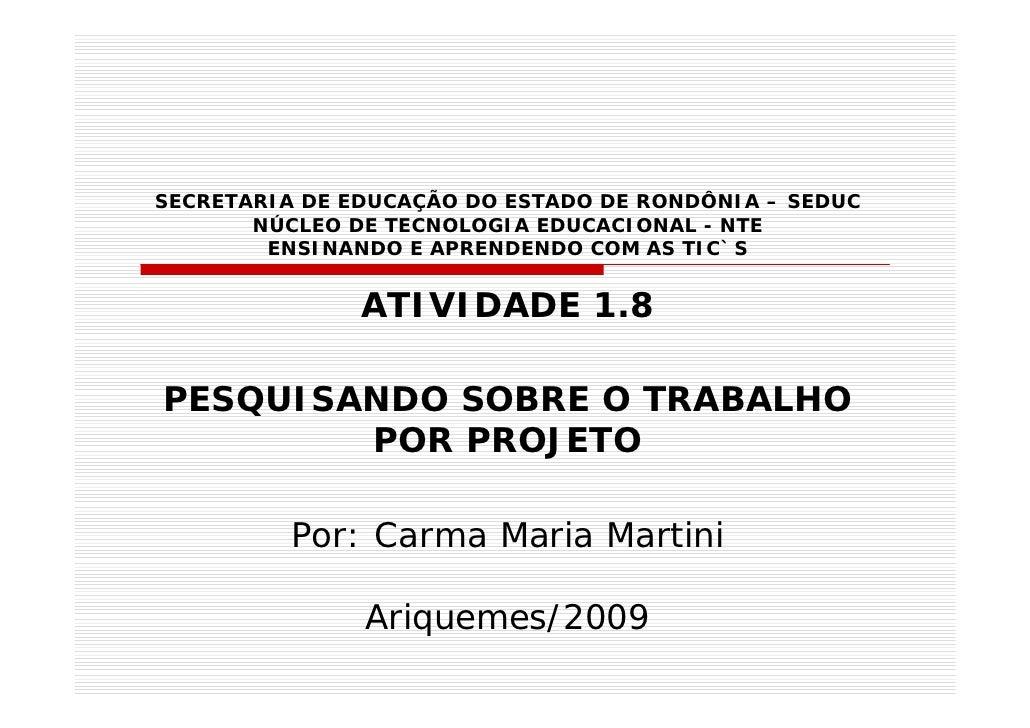 SECRETARIA DE EDUCAÇÃO DO ESTADO DE RONDÔNIA – SEDUC        NÚCLEO DE TECNOLOGIA EDUCACIONAL - NTE         ENSINANDO E APR...