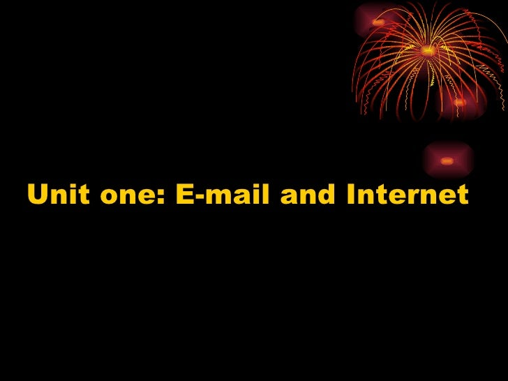 Unit one: E-mail and Internet