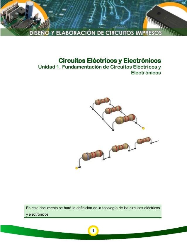 1Circuitos Eléctricos y ElectrónicosUnidad 1. Fundamentación de Circuitos Eléctricos yElectrónicosEn este documento se har...