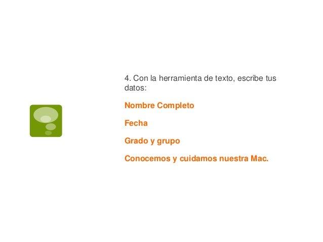 4. Con la herramienta de texto, escribe tus datos: Nombre Completo Fecha Grado y grupo Conocemos y cuidamos nuestra Mac.