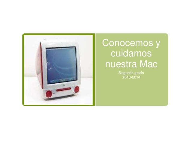 Conocemos y cuidamos nuestra Mac Segundo grado 2013-2014