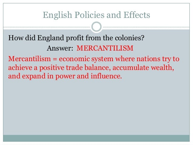 the effects of mercantilism on early 53, the early english colonies 54, the colonial economy: mercantilism   mercantilism stipulates that in order to build economic strength, a nation must  export.