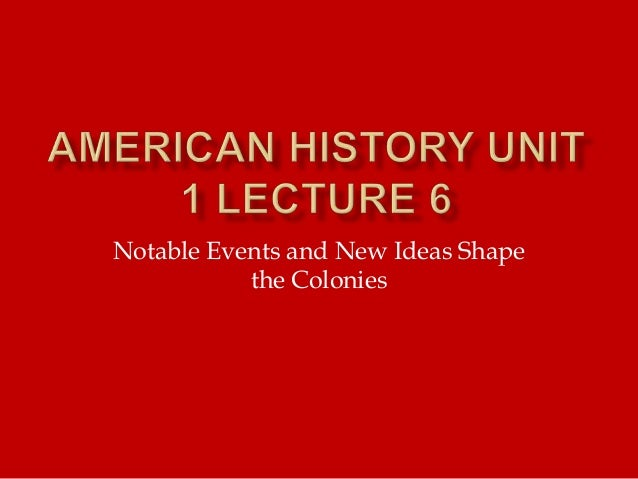 Notable Events and New Ideas Shape the Colonies