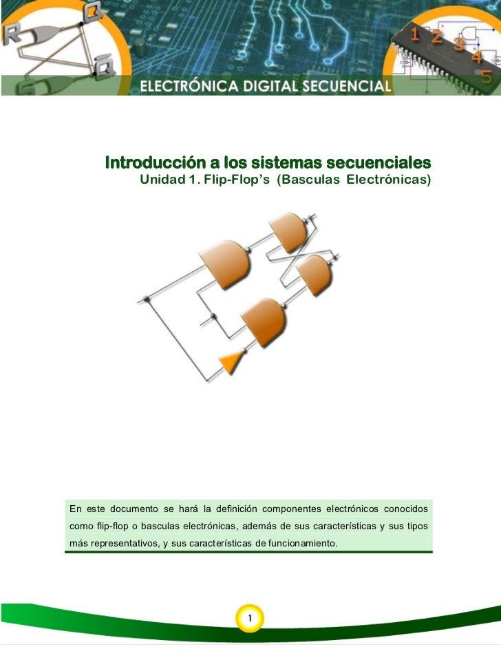 Introducción a los sistemas secuenciales               Unidad 1. Flip-Flop's (Basculas Electrónicas)En este documento se h...