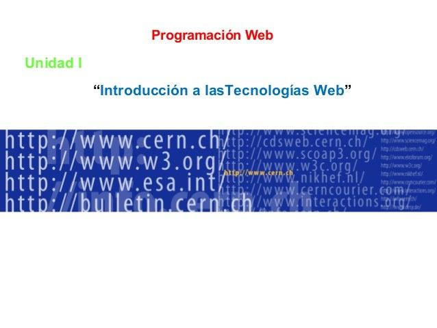 """Programación Web  Unidad I """"Introducción a lasTecnologías Web"""""""