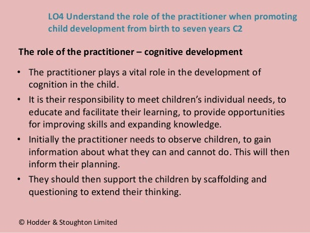 • The practitioner plays a vital role in the development of cognition in the child. • It is their responsibility to meet c...