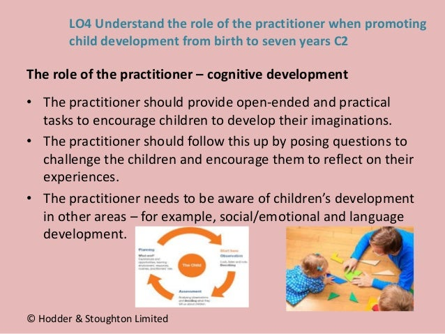 • The practitioner should provide open-ended and practical tasks to encourage children to develop their imaginations. • Th...