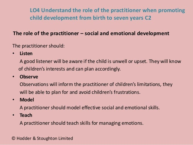 The practitioner should: • Listen A good listener will be aware if the child is unwell or upset. They will know of childre...