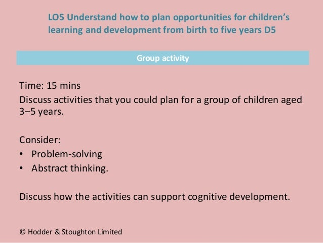 Group activity Time: 15 mins Discuss activities that you could plan for a group of children aged 3–5 years. Consider: • Pr...