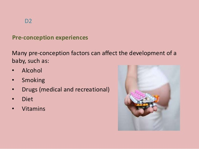 Many pre-conception factors can affect the development of a baby, such as: • Alcohol • Smoking • Drugs (medical and recrea...
