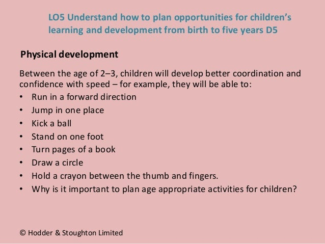 Between the age of 2–3, children will develop better coordination and confidence with speed – for example, they will be ab...