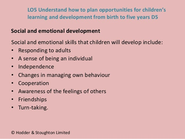 Social and emotional skills that children will develop include: • Responding to adults • A sense of being an individual • ...