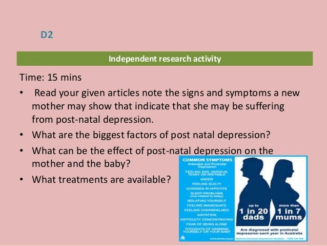 Independent research activity Time: 15 mins • Read your given articles note the signs and symptoms a new mother may show t...
